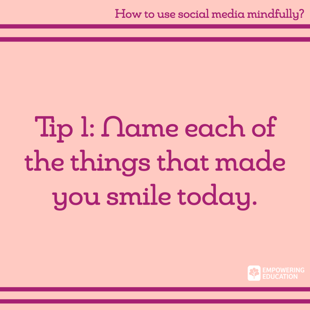 1 name each thing that made you smile today