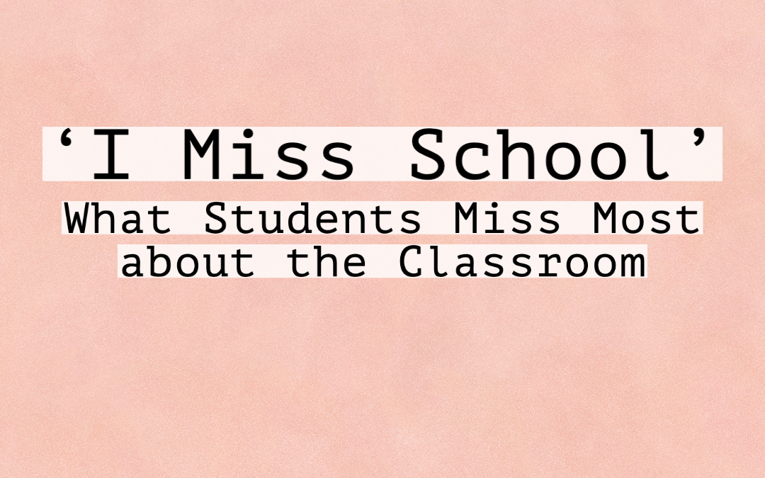 'I Miss School' – What Students Miss Most about the Classroom