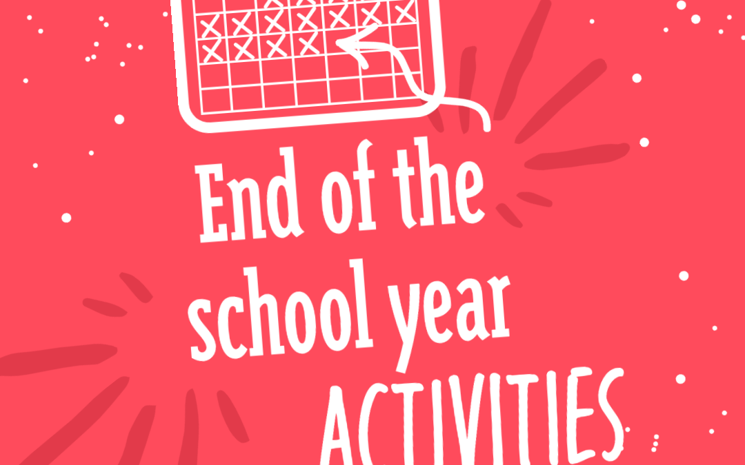 End of the School Year Activities for Kids